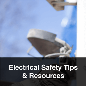 Electrical Safety Tips & Resources